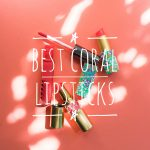 Best Coral Lipsticks