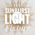 Sunburst Light Fixture DIY